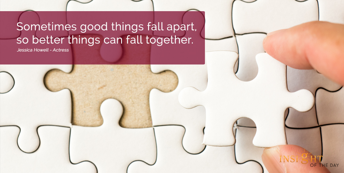 motivational quote: Sometimes good things fall apart, so better things can fall together.