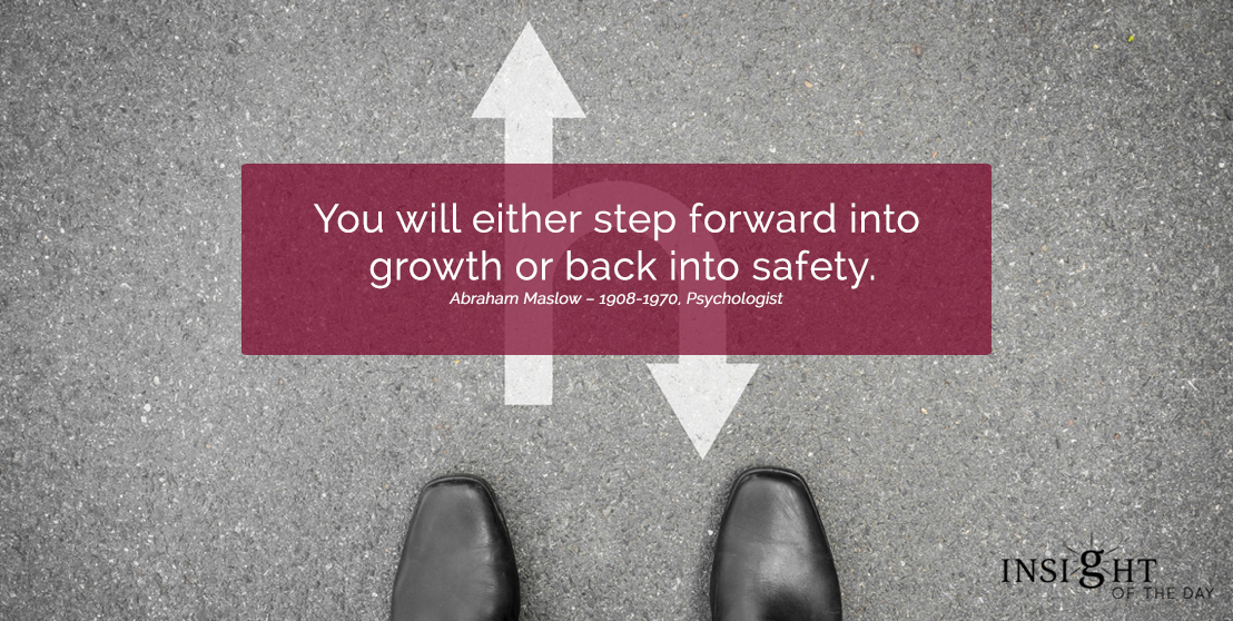 motivational quote: You will either step forward into growth or back into safety.