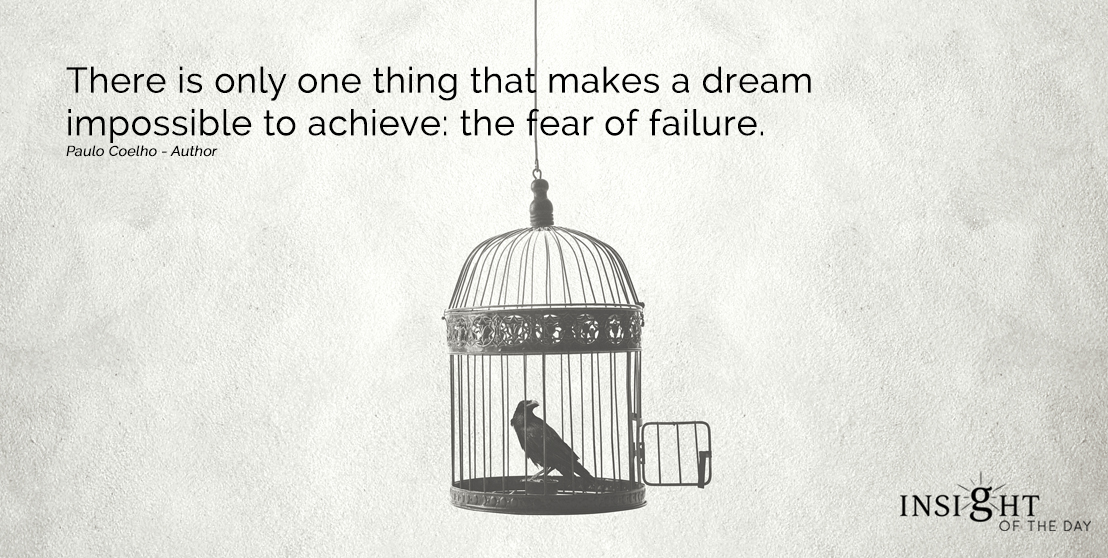 motivational quote: There is only one thing that makes a dream impossible to achieve: the fear of failure.
