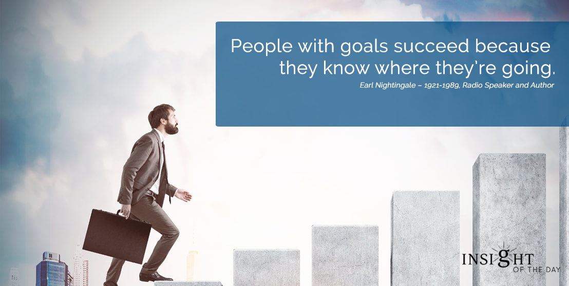 motivational quote: People with goals succeed because they know where they're going.
