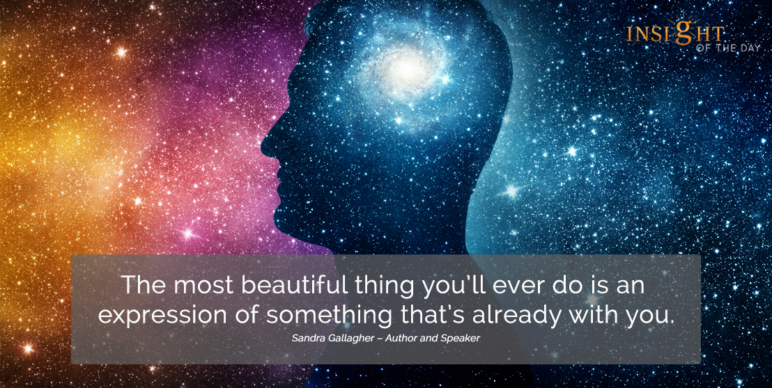 motivational quote: The most beautiful thing you'll ever do is an expression of something that's already with you.