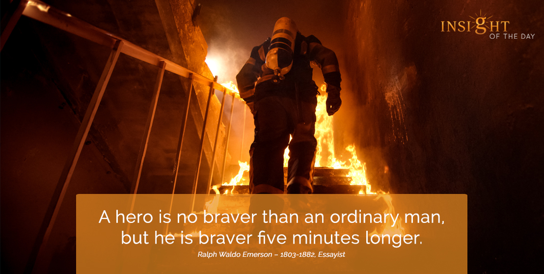 motivational quote: A hero is no braver than an ordinary man, but he is braver five minutes longer.