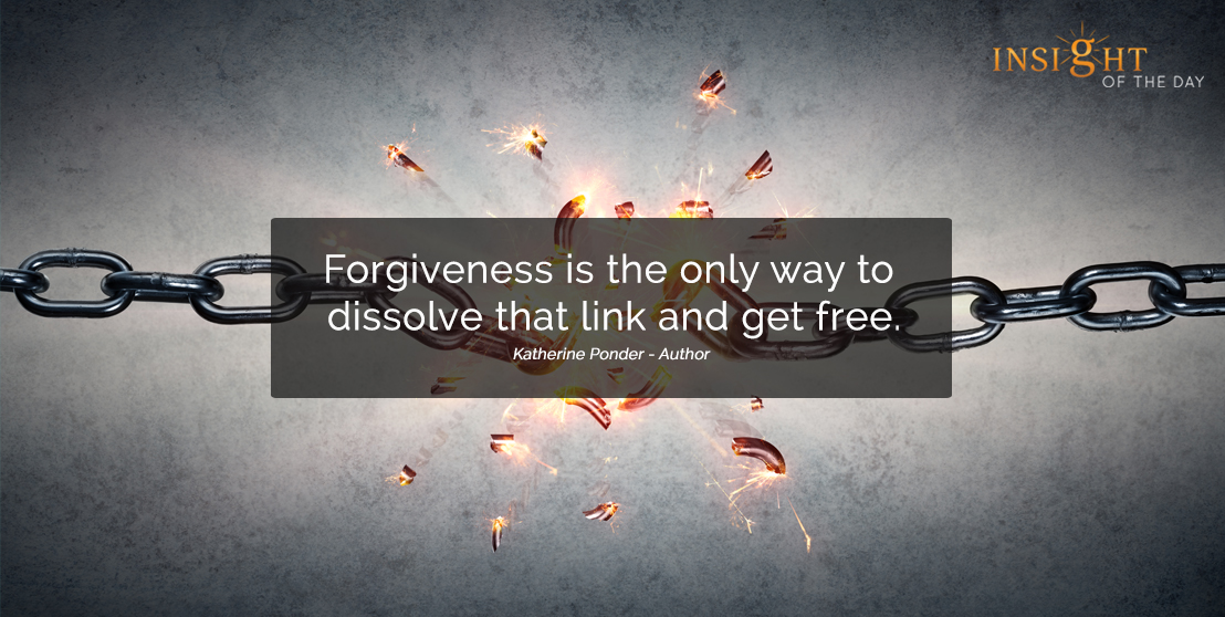 motivational quote: Forgiveness is the only way to dissolve that link and get free. Katherine Ponder - Author