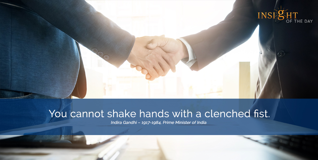 motivational quote: You cannot shake hands with a clenched fist.