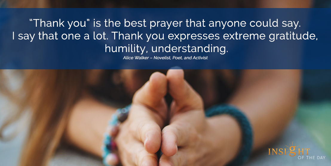 motivational quote: 'Thank you' is the best prayer that anyone could say. I say that one a lot. Thank you expresses extreme gratitude, humility, understanding.