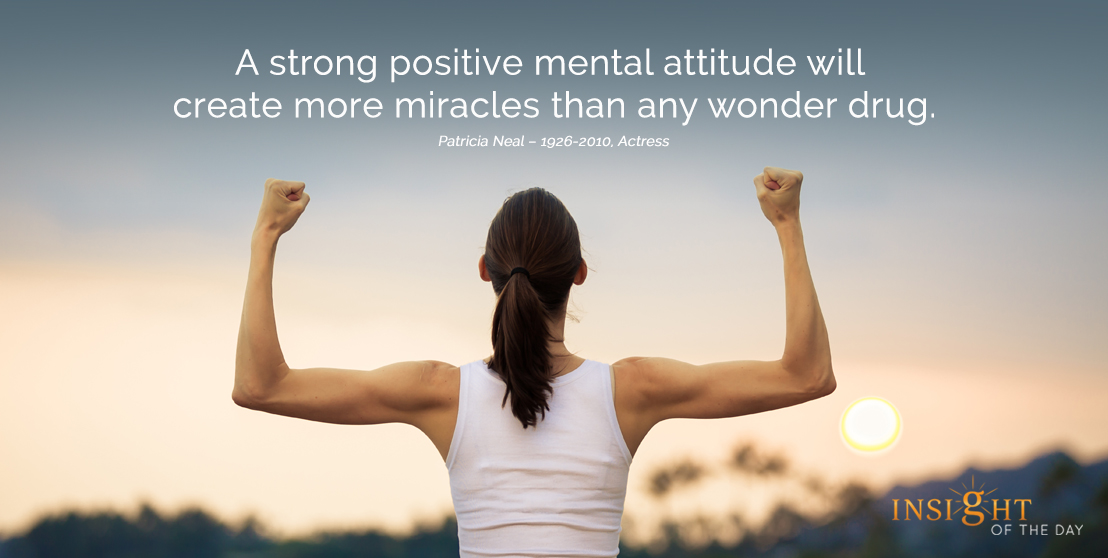 motivational quote: A strong positive mental attitude will create more miracles than any wonder drug.