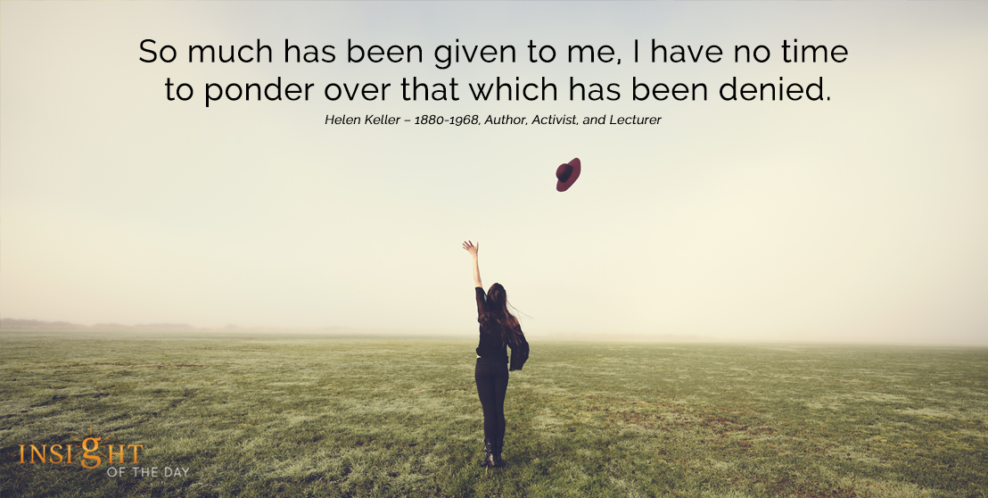 motivational quote: So much has been given to me, I have no time to ponder over that which has been denied.