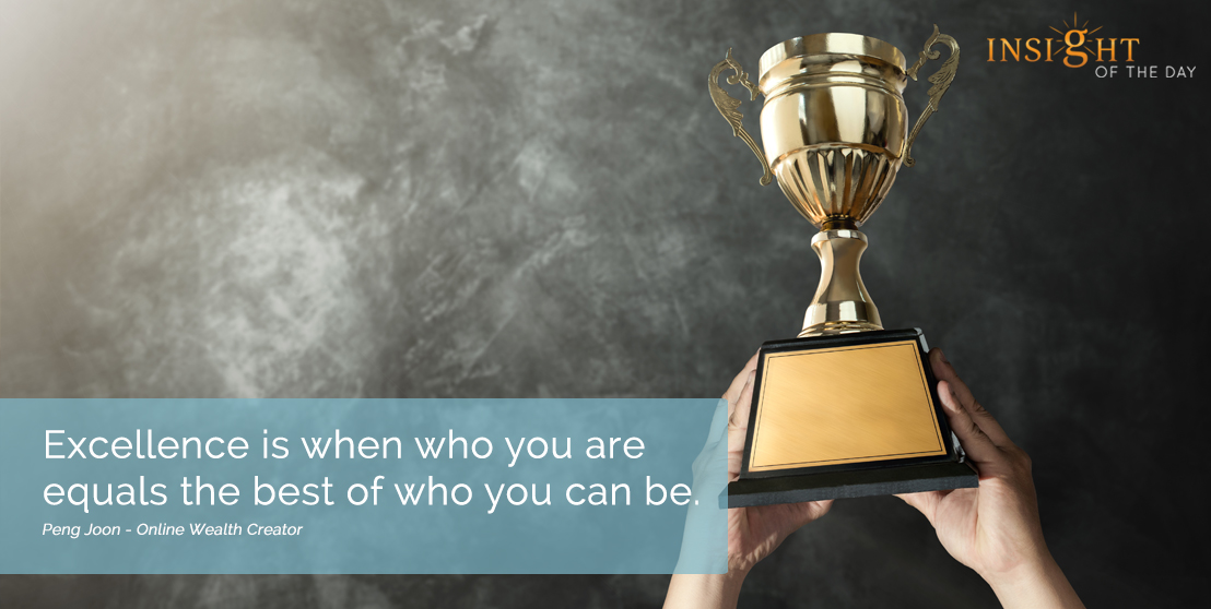 motivational quote: Excellence is when who you are equals the best of who you can be.
