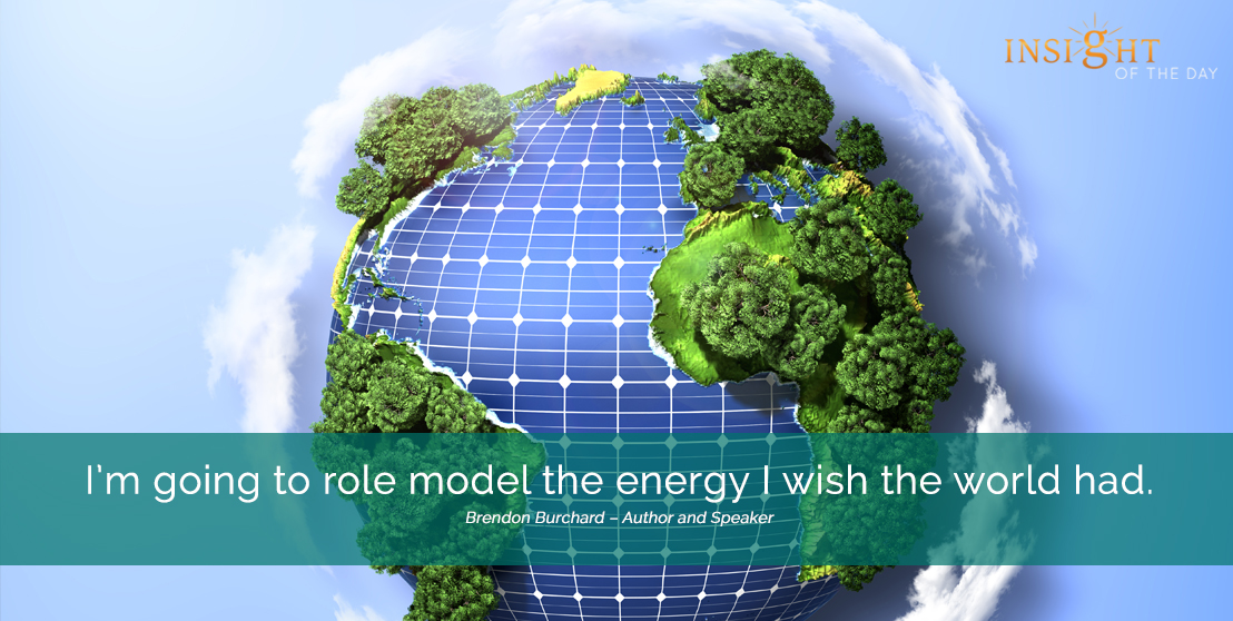 motivational quote: I'm going to role model the energy I wish the world had.