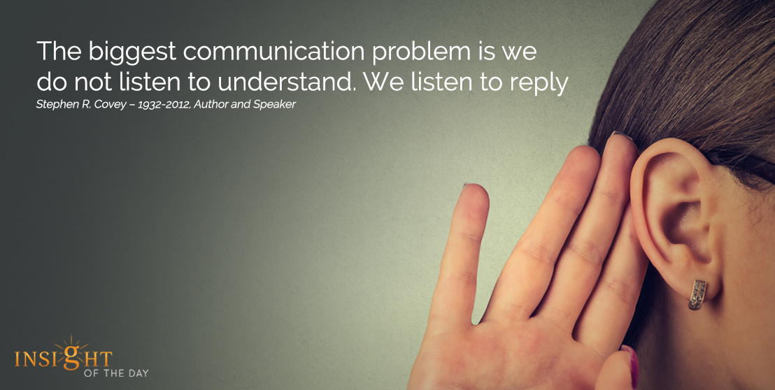 motivational quote: The biggest communication problem is we do not listen to understand. We listen to reply.