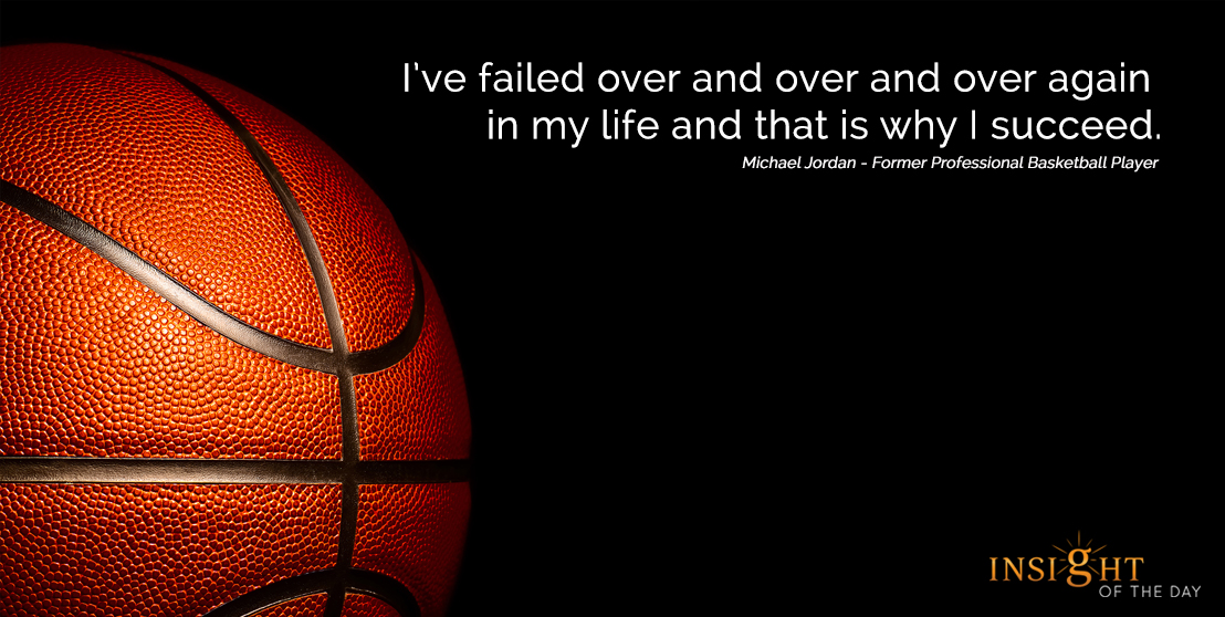 motivational quote: I've failed over and over and over again in my life and that is why I succeed. Michael Jordan - Former Professional Basketball Player