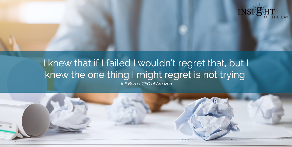 motivational quote:I knew that if I failed I wouldn't regret that, but I knew the one thing I might regret is not trying.  