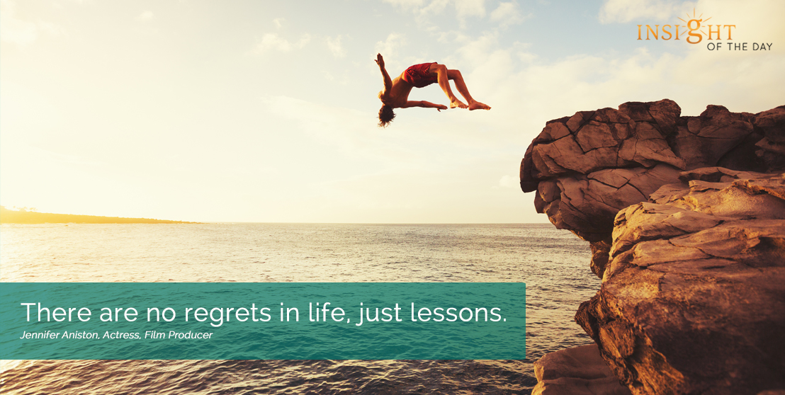 motivational quote:There are no regrets in life, just lessons. Jennifer Aniston, Actress, Film Producer