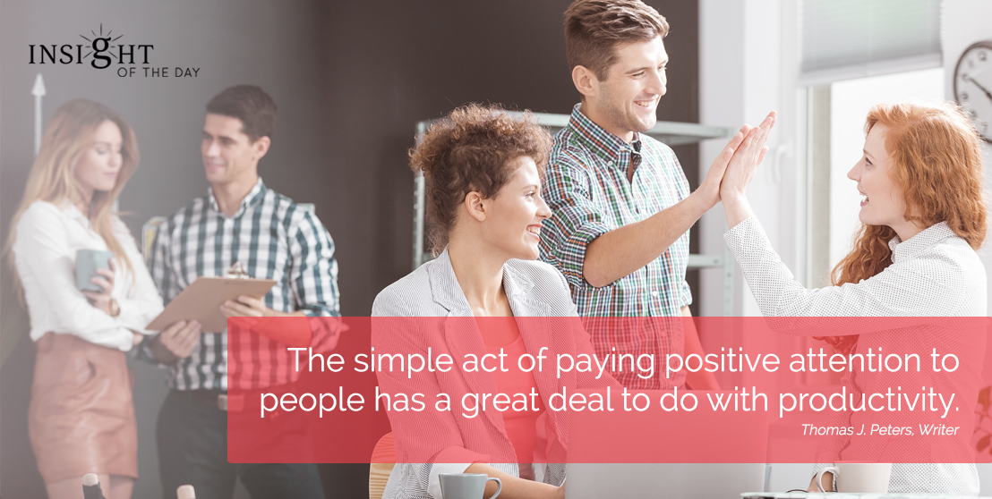 motivational quote: The simple act of paying positive attention to people has a great deal to do with productivity. Thomas J. Peters, Writer width=
