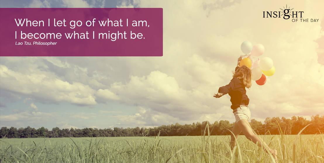motivational quote: When I let go of what I am, I become what I might be. Lao Tzu, Philosopher width=