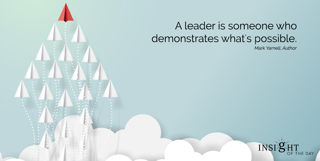 motivational quote: A leader is someone who demonstrates what's possible. Mark Yarnell, Author width=
