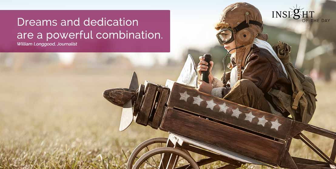 motivational quote: Dreams and dedication are a powerful combination. William Longgood, Journalist width=