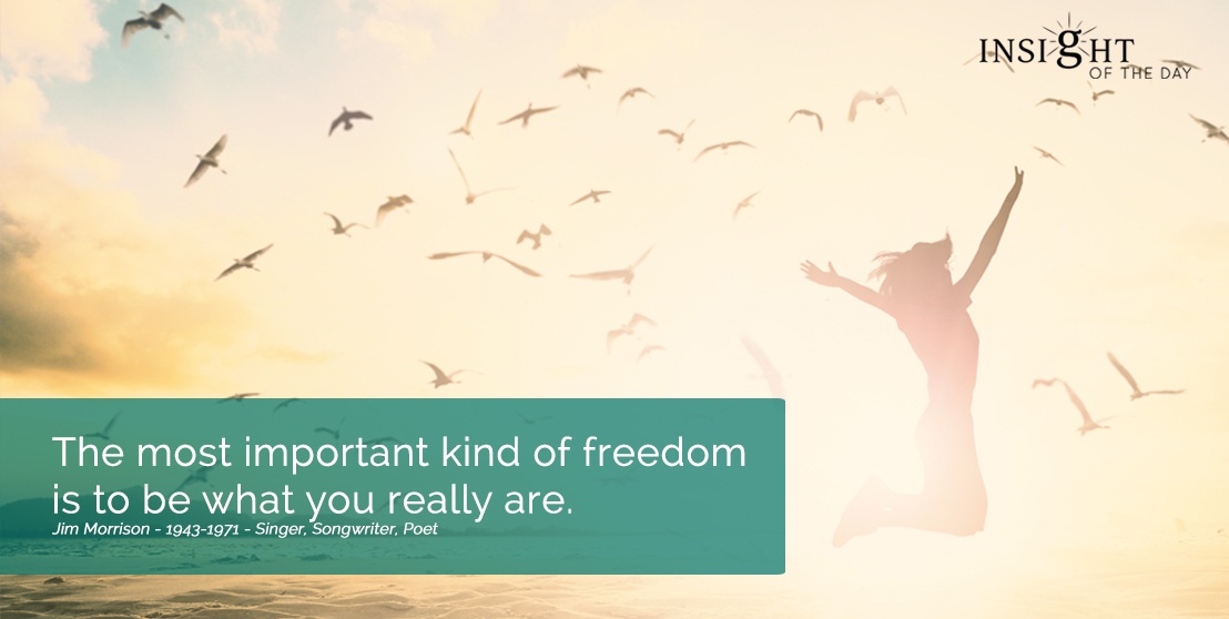 motivational quote: The most important kind of freedom is to be what you really are. Jim Morrison - 1943-1971 - Singer, Songwriter, Poet width=