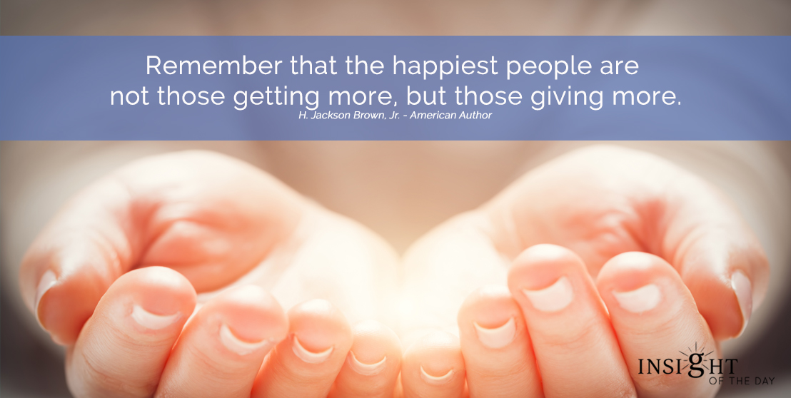 motivational quote: Remember that the happiest people are not those getting more, but those giving more. H. Jackson Brown, Jr. - American Author width=