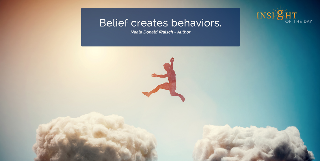 motivational quote: Belief creates behaviors. Neale Donald Walsch - Author