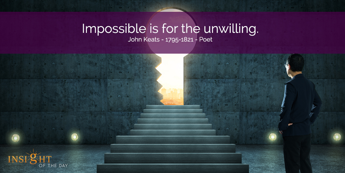 motivational quote: Impossible is for the unwilling.   John Keats - 1795-1821 - Poet