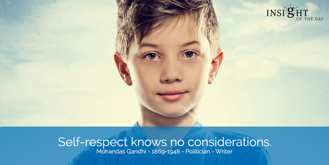 motivational quote: Self-respect knows no considerations.   Mohandas Gandhi - 1869-1948 - Politician - Writer