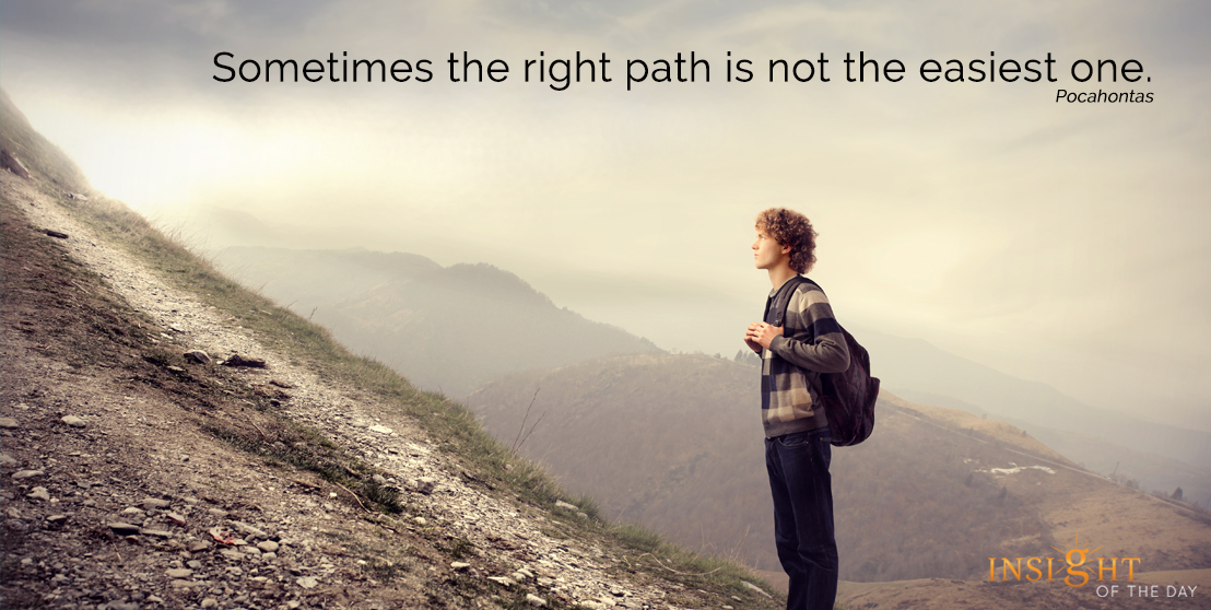 motivational quote: Sometimes the right path is not the easiest one. Pocahontas
