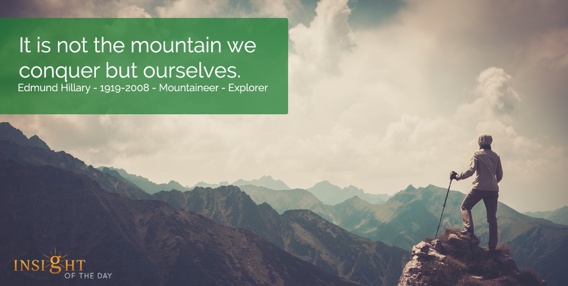 motivational quote: It is not the mountain we conquer but ourselves. Edmund Hillary - 1919-2008 - Mountaineer - Explorer