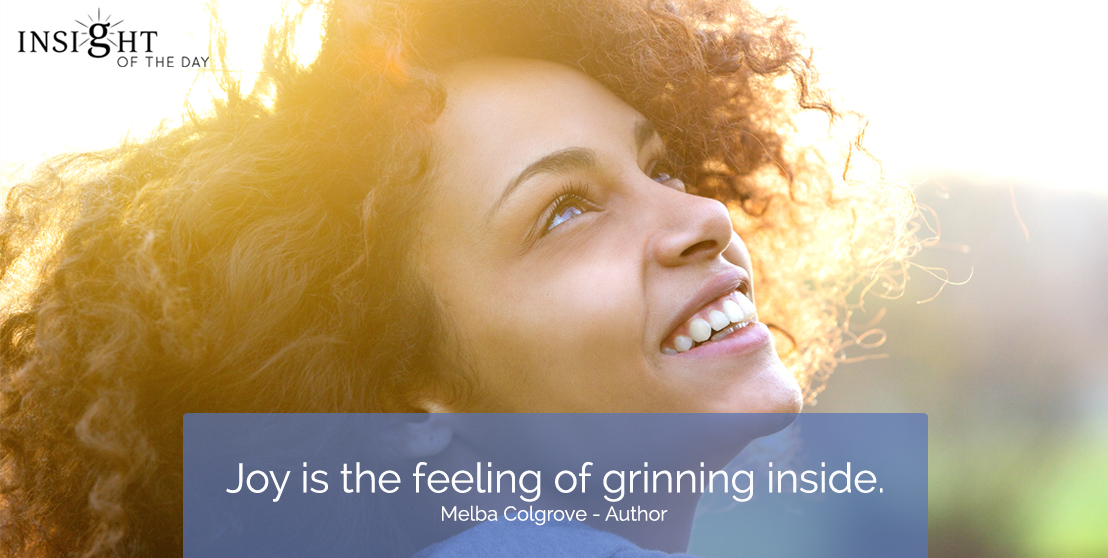 motivational quote: Joy is the feeling of grinning inside.  Melba Colgrove - Author