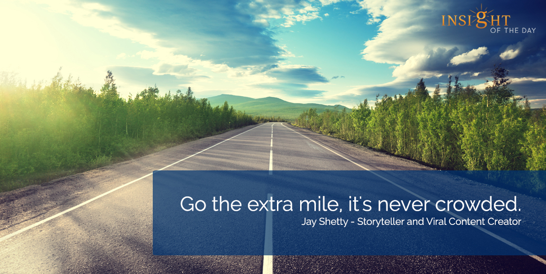 motivational quote: Go the extra mile, it's never crowded. Jay Shetty -Storytellerand Viral Content Creator