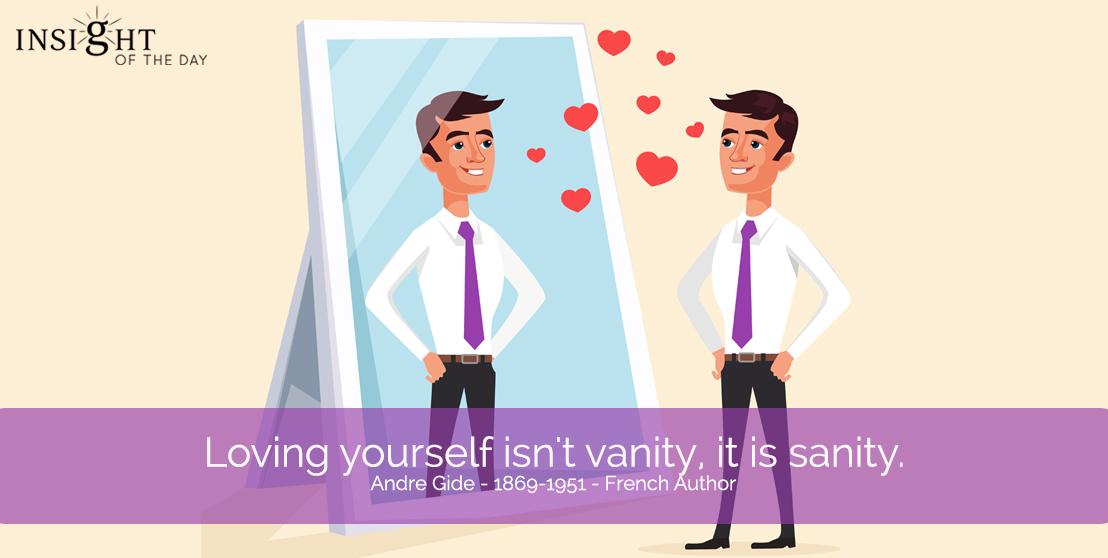 motivational quote: Loving yourself isn't vanity, it is sanity.  Andre Gide - 1869-1951 - French Author