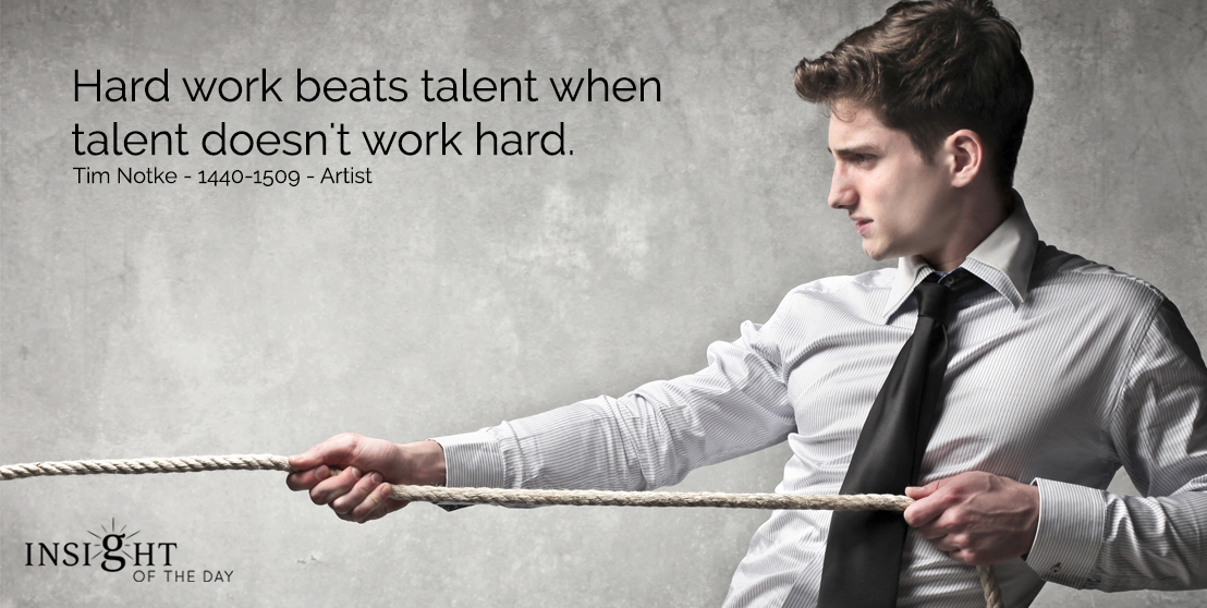 motivational quote: Hard work beats talent when talent doesn't work hard.  Tim Notke - 1440-1509 - Artist