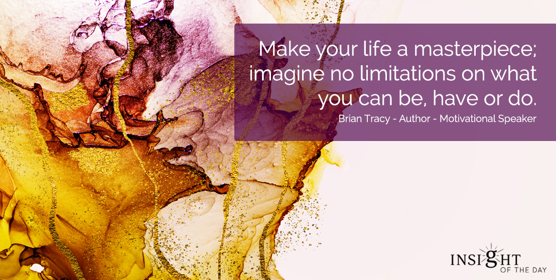 motivational quote: Make your life a masterpiece; imagine no limitations on what you can be, have or do. Brian Tracy - Author - Motivational Speaker