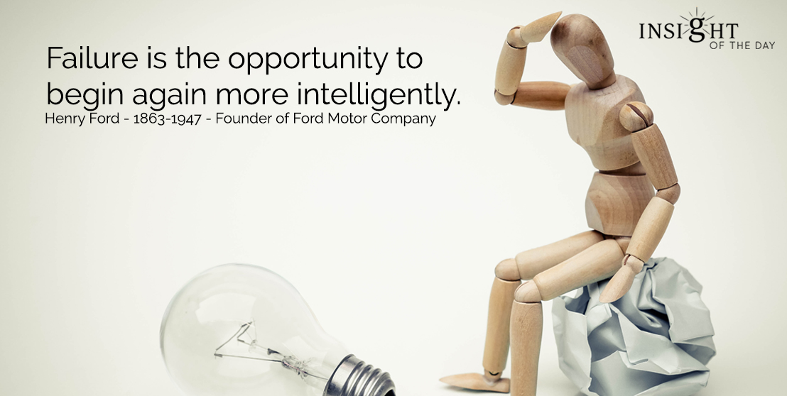 motivational quote: Failure is the opportunity to begin again more intelligently.  Henry Ford - 1863-1947 - Founder of Ford Motor Company