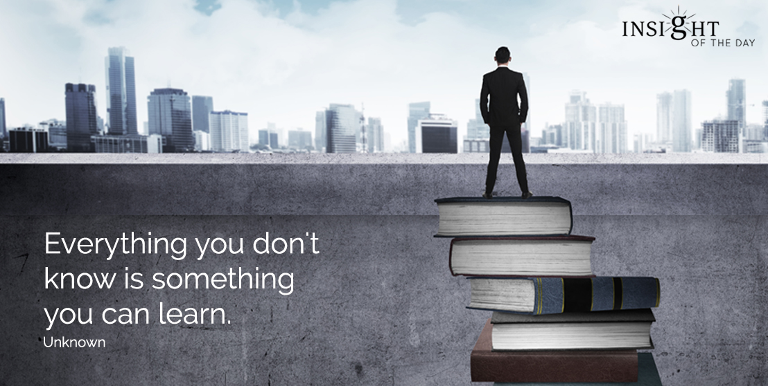 motivational quote: Everything you don't know is something you can learn.  Unknown
