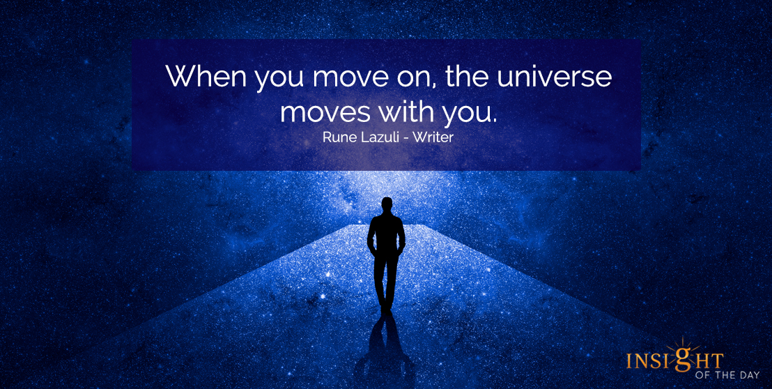motivational quote: When you move on, the universe moves with you.  Rune Lazuli - Writer