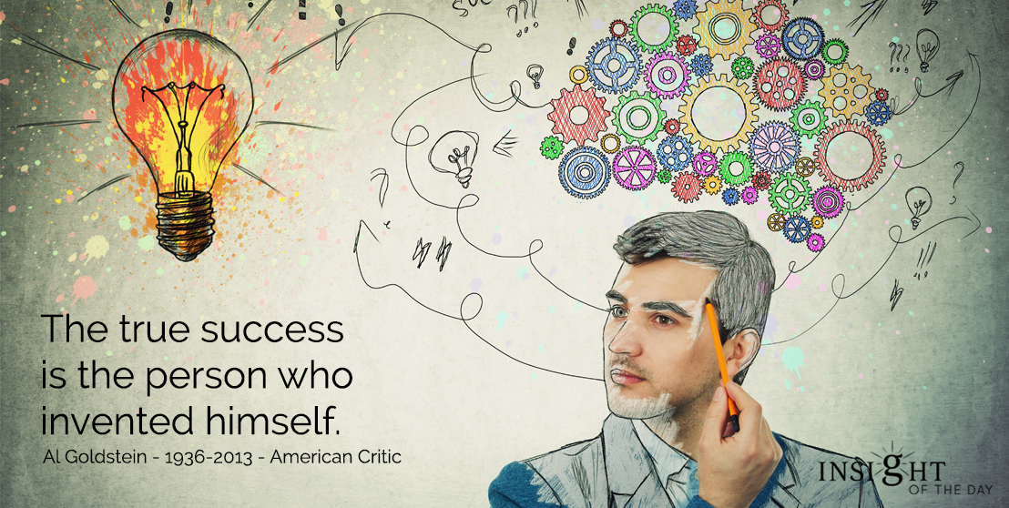 motivational quote:The true success is the person who invented himself.</p><p>Al Goldstein - 1936-2013 - American Critic