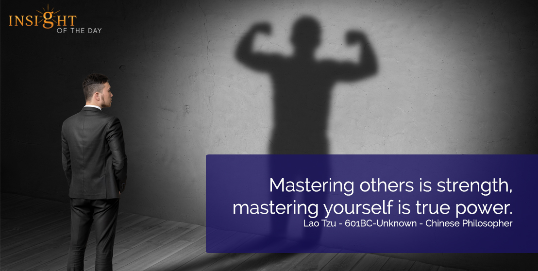 motivational quote: Mastering others is strength, mastering yourself is true power.  Lao Tzu - 601BC-Unknown - Chinese Philosopher