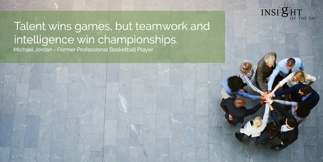 motivational quote: Talent wins games, but teamwork and intelligence win championships. Michael Jordan - Former Professional Basketball Player
