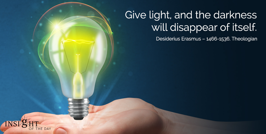 motivational quote: Give light, and the darkness will disappear of itself.