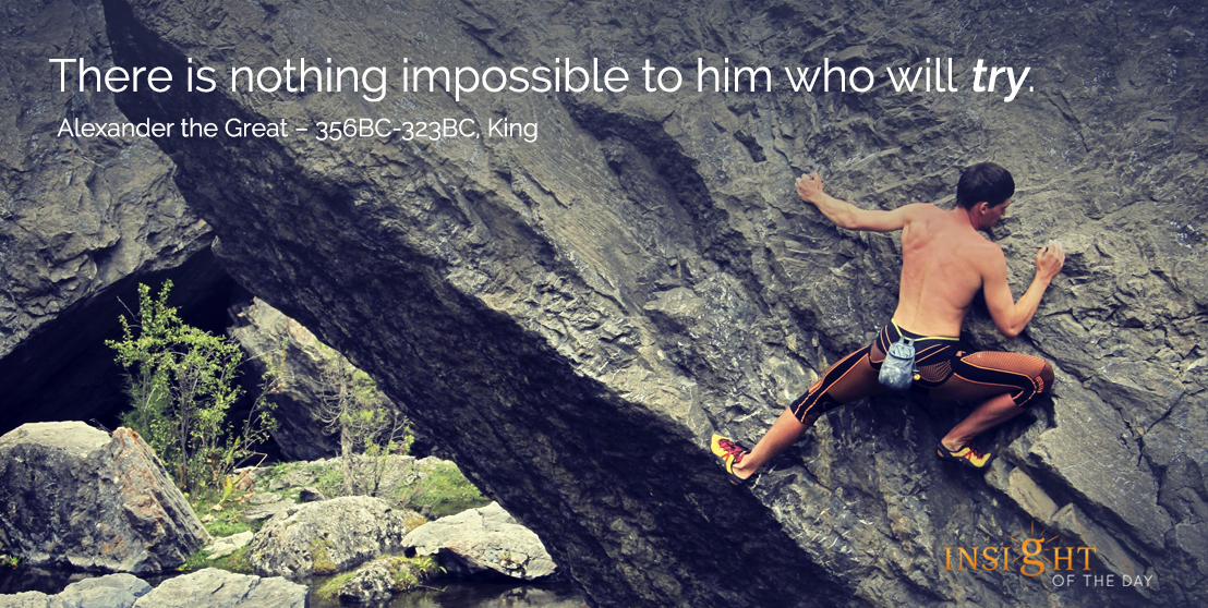 motivational quote: There is nothing impossible to him who will try. Alexander the Great - 356BC-323BC, King