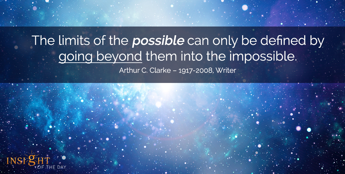 motivational quote: The limits of the possible can only be defined by going beyond them into the impossible. 