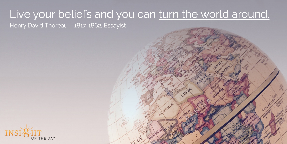 motivational quote: Live your beliefs and you can turn the world around.