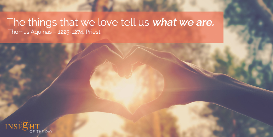 motivational quote: The things that we love tell us what we are.