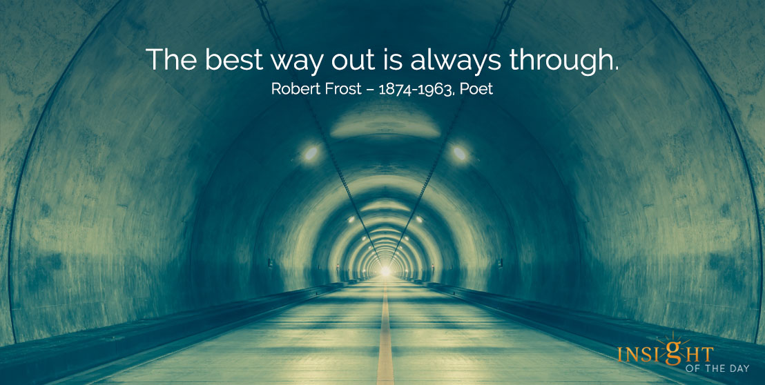 motivational quote: The best way out is always through.