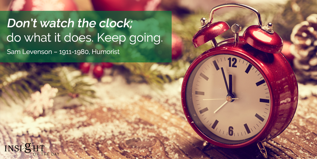 motivational quote: Don't watch the clock; do what it does. Keep going.