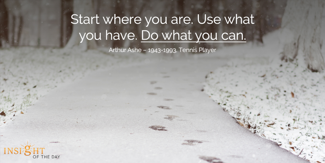 motivational quote: Start where you are. Use what you have. Do what you can.