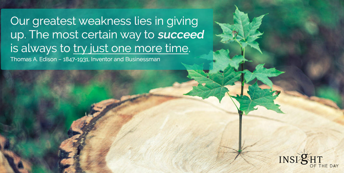 motivational quote: Our greatest weakness lies in giving up. The most certain way to succeed is always to try just one more time.