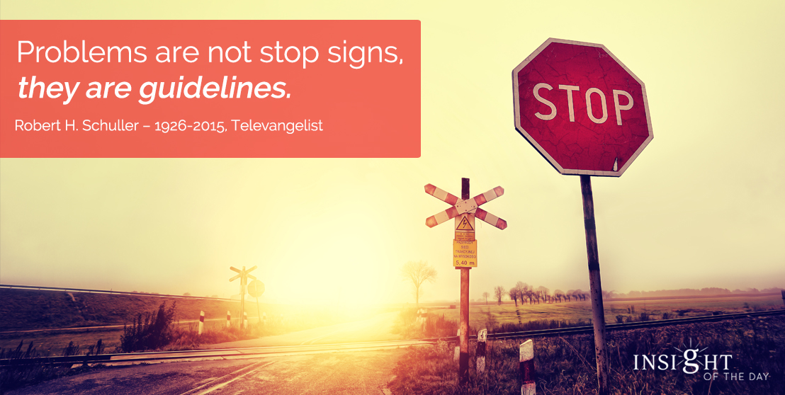motivational quote: Problems are not stop signs, they are guidelines.