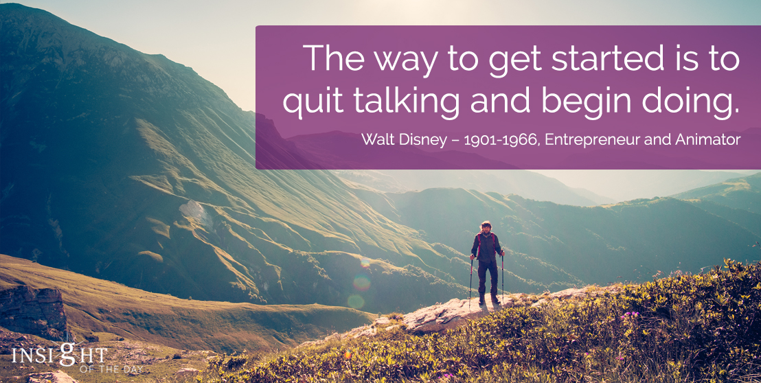 motivational quote: The way to get started is to quit talking and begin doing.